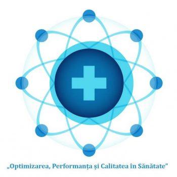 """Conferința Națională """"Optimizare, Performanță și Calitate în Sănătate"""""""